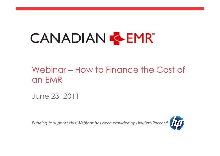Webinar – How to Finance the Cost ofan EMRJune 23, 2011Funding to support this Webinar has been provided b...