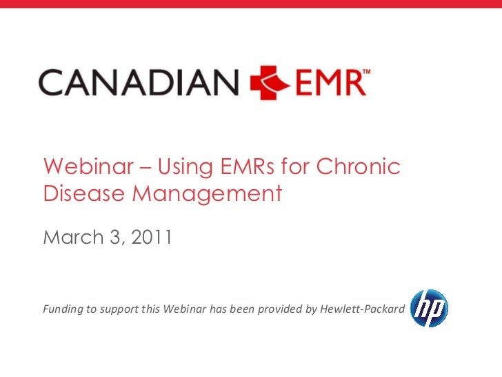 Webinar – Using EMRs for Chronic Disease Management <ul><li>March 3, 2011 </li></ul>Funding to support this Webinar has be...