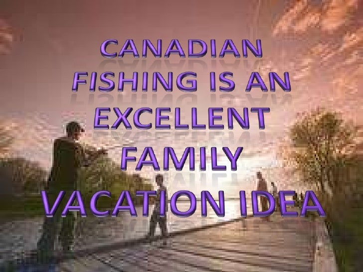 Canadian Fishing is an Excellent Family Vacation Idea<br />