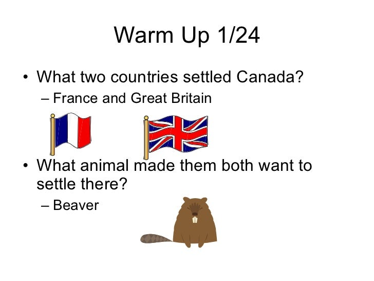 Warm Up 1/24 <ul><li>What two countries settled Canada? </li></ul><ul><ul><li>France and Great Britain </li></ul></ul><ul>...
