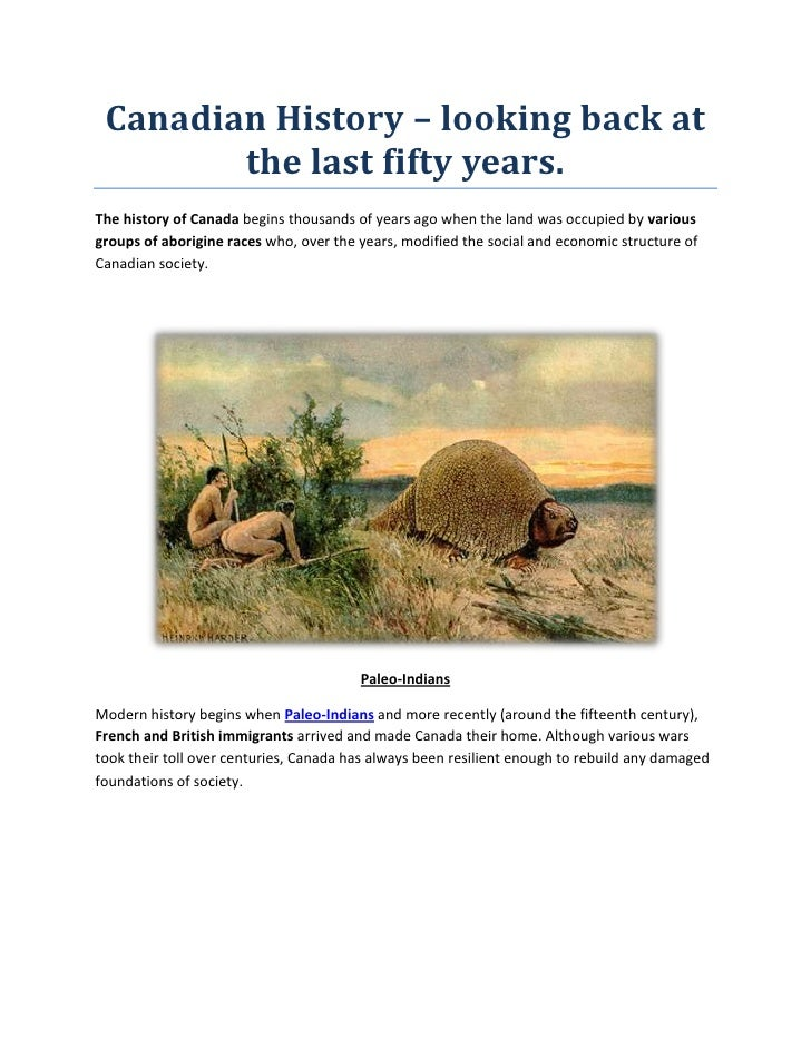 Canadian History – looking back at the last fifty years.<br />The history of Canada begins thousands of years ago when the...