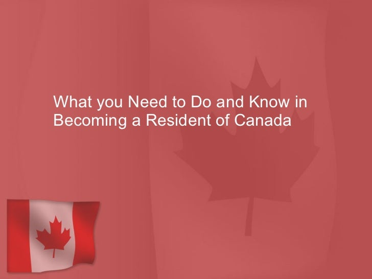 What you Need to Do and Know in Becoming a Resident of Canada