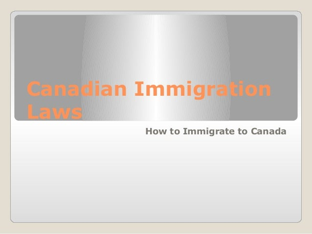 Canadian ImmigrationLaws         How to Immigrate to Canada
