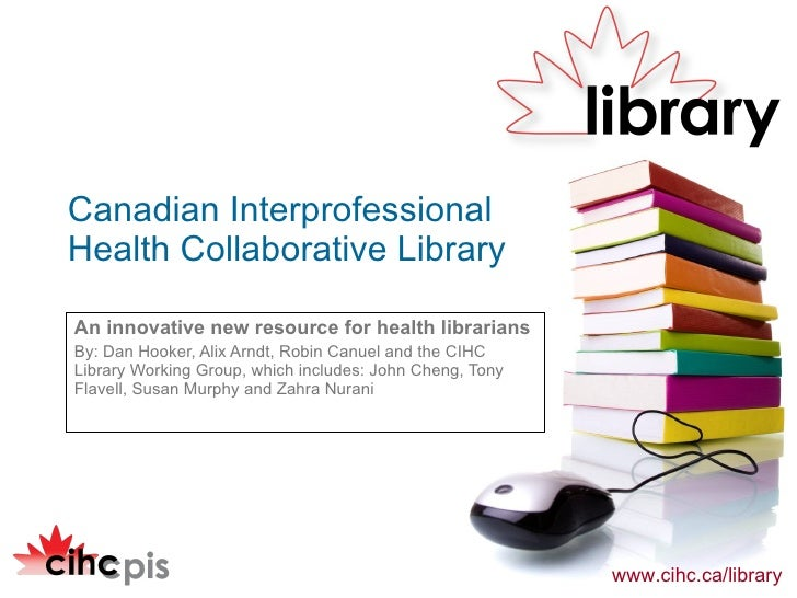 An innovative new resource for health librarians  By: Dan Hooker, Alix Arndt, Robin Canuel and the CIHC Library Working Gr...