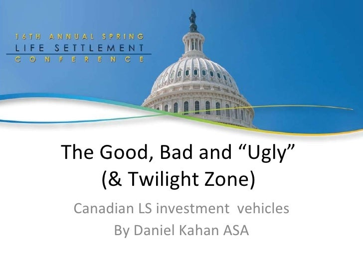 """The Good, Bad and """"Ugly"""" (& Twilight Zone) Canadian LS investment  vehicles By Daniel Kahan ASA"""
