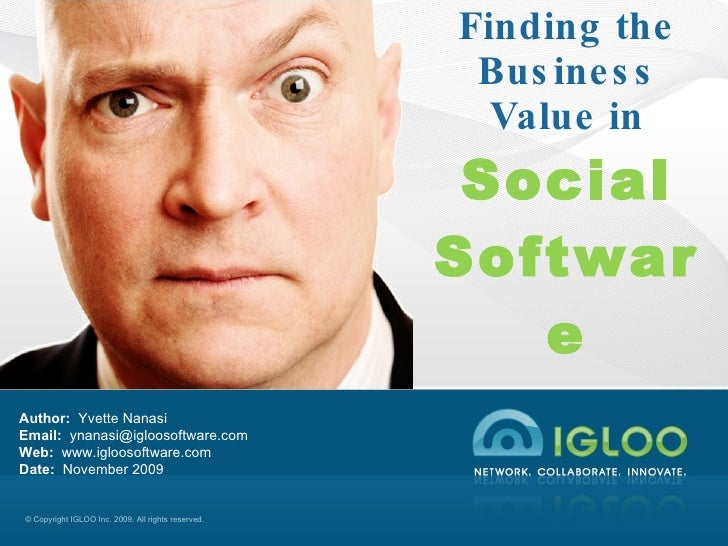 Finding the Business Value in Social Software<br />Author:  Yvette NanasiEmail:  ynanasi@igloosoftware.com <br />Web:  www...