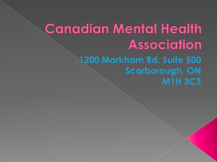 Canadian Mental Health Association <br />1200 Markham Rd. Suite 500<br />Scarborough, ON<br /> M1H 3C3<br />