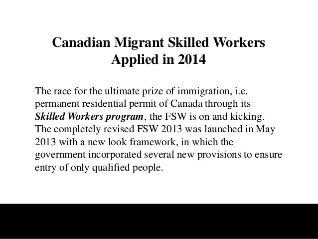 Canadian Migrant Skilled Workers Applied in 2014 The race for the ultimate prize of immigration, i.e. permanent residentia...