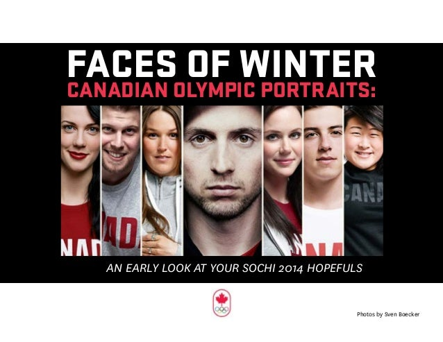 FACES OF WINTERCANADIAN OLYMPIC PORTRAITS: AN EARLY LOOK AT YOUR SOCHI 2014 HOPEFULS Photos by Sven Boecker