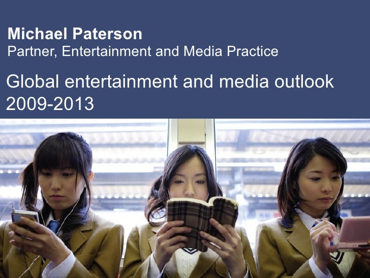 Michael Paterson Partner, Entertainment and Media Practice  Global entertainment and media outlook 2009-2013 
