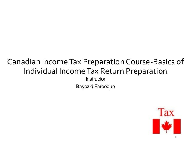 Canadian IncomeTax Preparation Course-Basics of Individual IncomeTax Return Preparation Instructor Bayezid Farooque 1