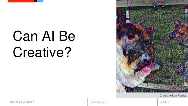 05.19.17Can AI Be Creative? Gas Can 2017 Can AI Be Creative? Credit: Adam Ferriss