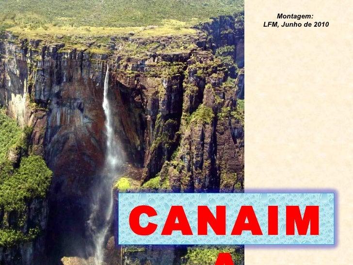 Montagem:  LFM, Junho de 2010 CANAIMA