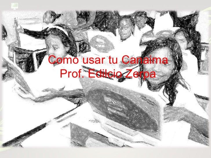 Como usar tu Canaima  Prof. Edilcio Zerpa