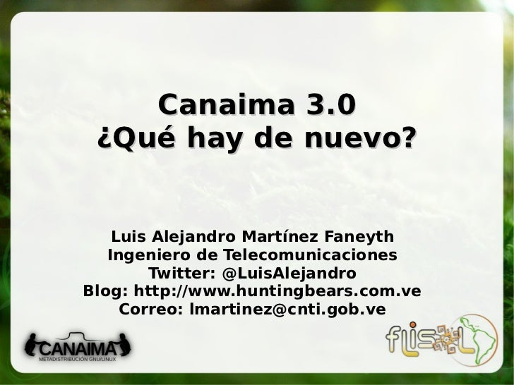 Canaima 3.0 ¿Qué hay de nuevo? Luis Alejandro Martínez Faneyth Ingeniero de Telecomunicaciones Twitter: @LuisAlejandro Blo...