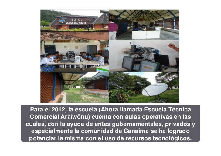 Para el 2012, la escuela (Ahora llamada Escuela Técnica Comercial Araiwönu) cuenta con aulas operativas en lascuales, con ...