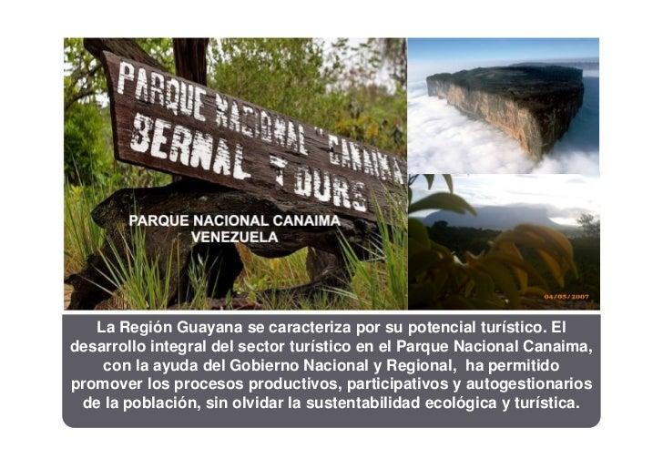 La Región Guayana se caracteriza por su potencial turístico. Eldesarrollo integral del sector turístico en el Parque Nacio...