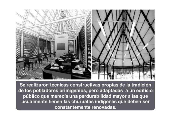 Se realizaron técnicas constructivas propias de la tradiciónde los pobladores primigenios, pero adaptadas a un edificio  p...
