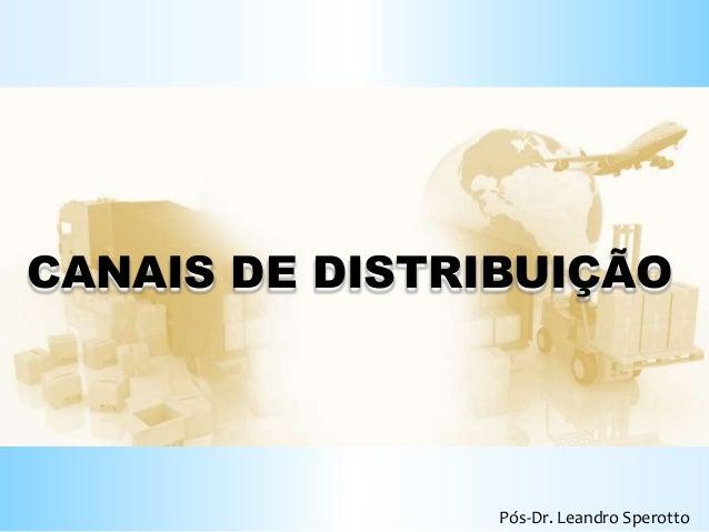 d CANAIS DE DISTRIBUIÇÃO Pós-Dr. Leandro Sperotto