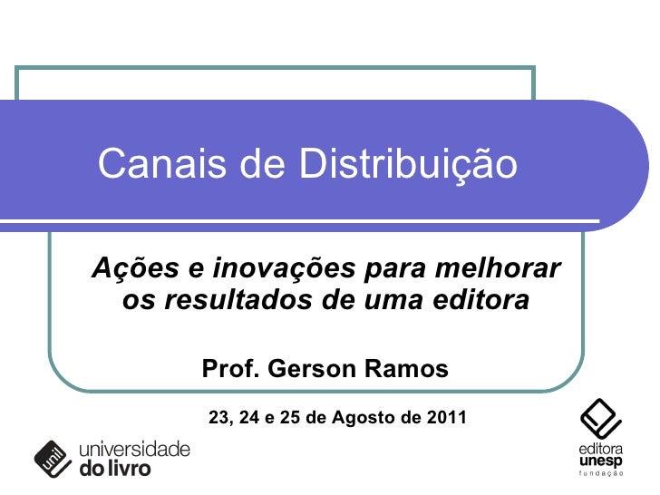 Canais de Distribuição Ações e inovações para melhorar os resultados de uma editora Prof. Gerson Ramos 23, 24 e 25 de Agos...
