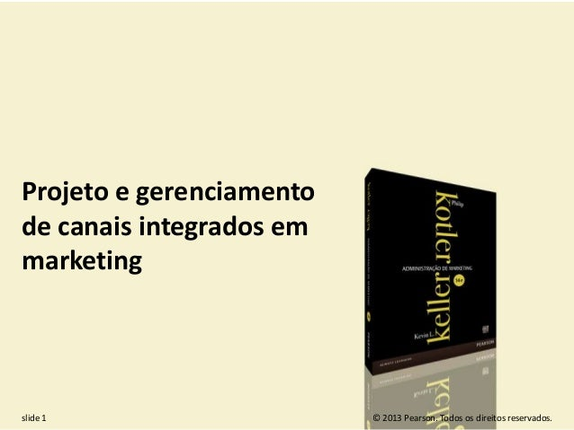 © 2013 Pearson. Todos os direitos reservados.slide 1 Projeto e gerenciamento de canais integrados em marketing