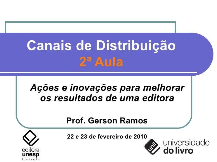 Canais de Distribuição 2ª Aula Ações e inovações para melhorar os resultados de uma editora Prof. Gerson Ramos 22 e 23 de ...