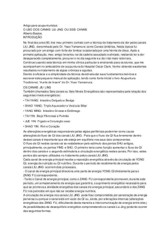Artigo para acupunturistas: O USO DOS CANAIS LIU JING OU SEIS CANAIS Alberto Bastos INTRODUÇÃO No final dos anos 80, tive ...