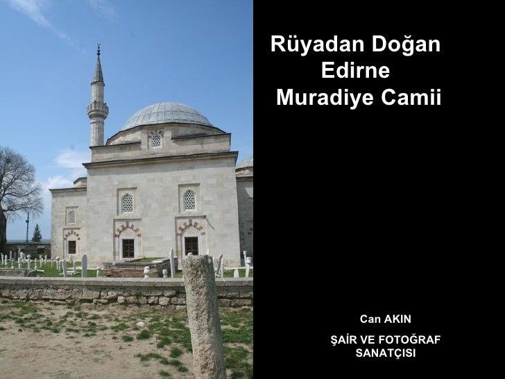 Can AKIN ŞAİR VE FOTOĞRAF SANATÇISI Rüyadan Doğan  Edirne  Muradiye Camii