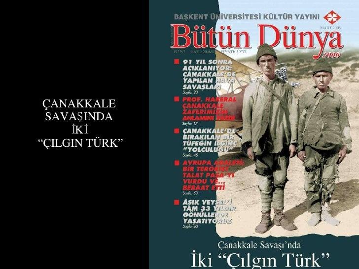 """ÇANAKKALE SAVAŞINDA İKİ """" ÇILGIN TÜRK"""""""