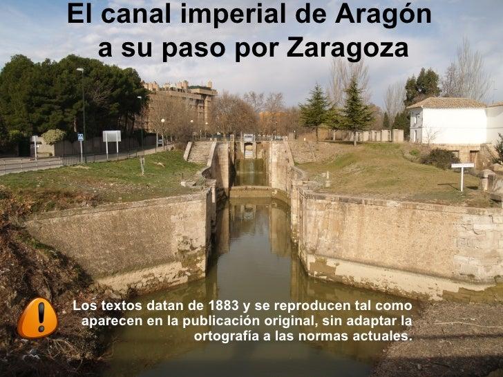 El canal imperial de Aragón  a su paso por Zaragoza Los textos datan de 1883 y se reproducen tal como aparecen en la publi...