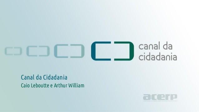 Título da apresentação canaldacidadania.org.br Canal da Cidadania Caio Leboutte e Arthur William