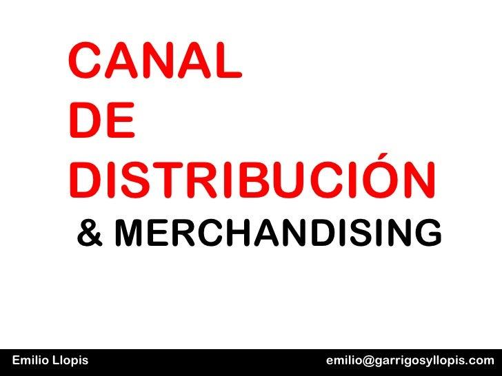 CANAL         DE         DISTRIBUCIÓN          & MERCHANDISINGEmilio Llopis       emilio@garrigosyllopis.com