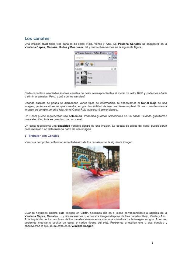 1 Los canales Una imagen RGB tiene tres canales de color: Rojo, Verde y Azul. La Pestaña Canales se encuentra en la Ventan...
