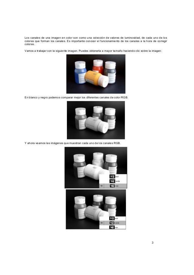 3 Los canales de una imagen en color son como una colección de valores de luminosidad, de cada uno de los colores que form...