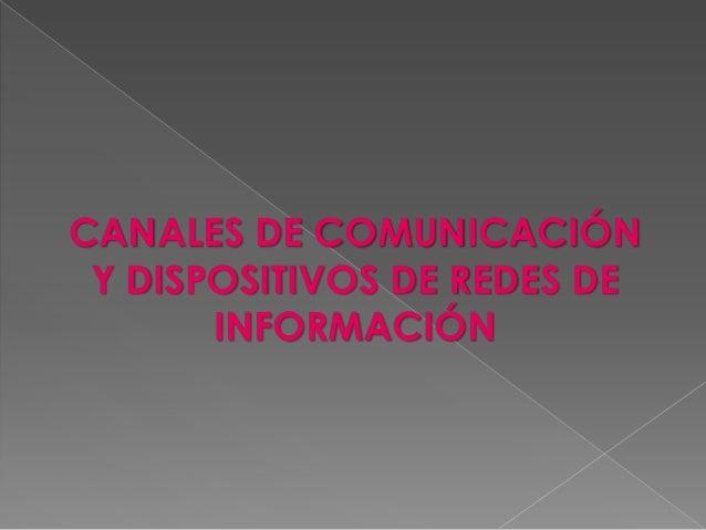 CANALES DE COMUNICACIÓN Y DISPOSITIVOS DE REDES DE INFORMACIÓN