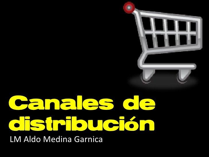 Canales de distribución LM Aldo Medina Garnica