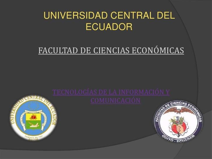 UNIVERSIDAD CENTRAL DEL ECUADOR FACULTAD DE CIENCIAS ECONÓMICAS TECNOLOGÍAS DE LA INFORMACIÓN Y COMUNICACIÓN