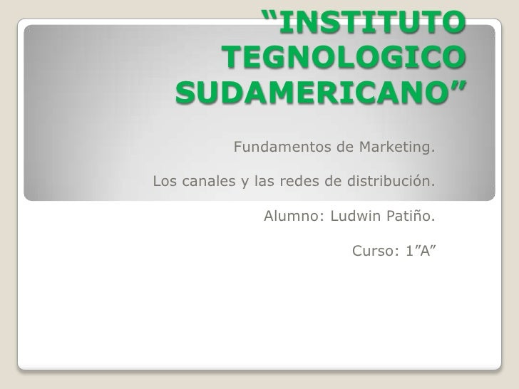 """INSTITUTO TEGNOLOGICO SUDAMERICANO""<br />Fundamentos de Marketing.<br />Los canales y las redes de distribución.<br />Alu..."