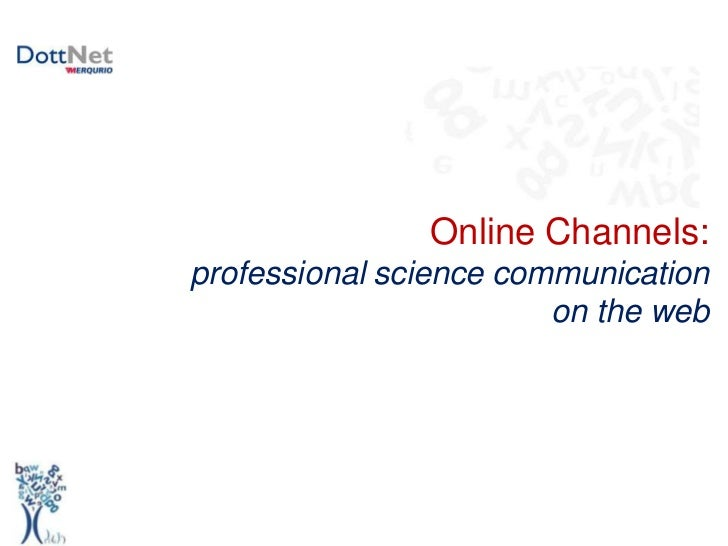 Online Channels:<br />professionalscience communication <br />on the web<br />