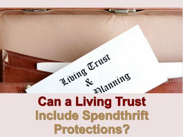 Can a Living Trust Include Spendthrift Protections?