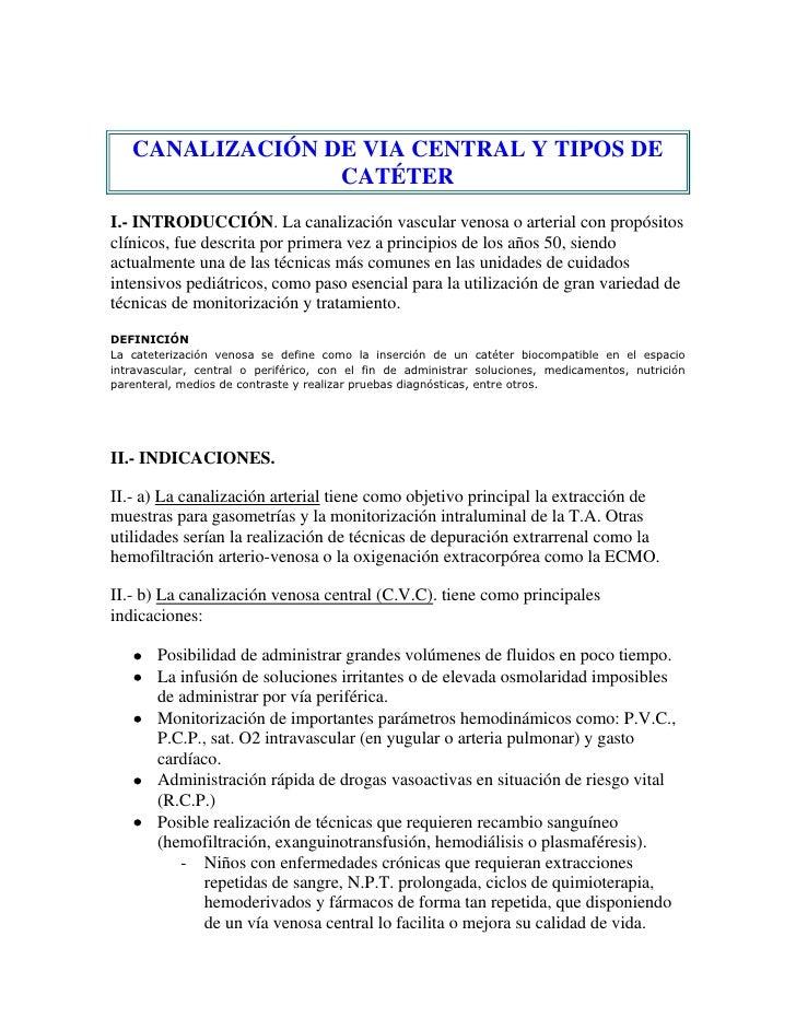 CANALIZACIÓN DE VIA CENTRAL Y TIPOS DE                 CATÉTERI.- INTRODUCCIÓN. La canalización vascular venosa o arterial...