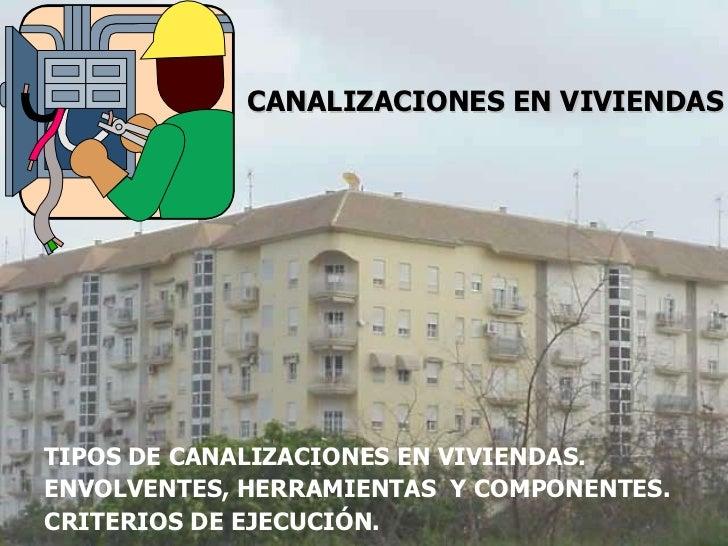 TIPOS DE CANALIZACIONES EN VIVIENDAS.  ENVOLVENTES, HERRAMIENTAS  Y COMPONENTES. CRITERIOS DE EJECUCIÓN. CANALIZACIONES EN...