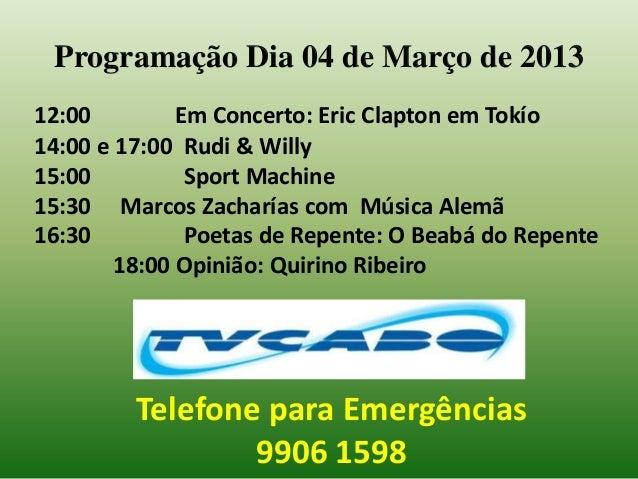 Programação Dia 04 de Março de 201312:00         Em Concerto: Eric Clapton em Tokío14:00 e 17:00 Rudi & Willy15:00        ...