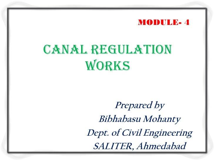MODULE- 4Canal regulation     works            Prepared by       Bibhabasu Mohanty     Dept. of Civil Engineering      SAL...