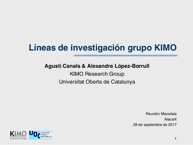 Líneas de investigación grupo KIMO Agustí Canals & Alexandre López-Borrull KIMO Research Group Universitat Oberta de Catal...