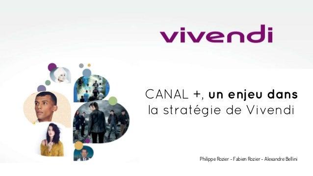 CANAL +, un enjeu dans la stratégie de Vivendi Philippe Rozier - Fabien Rozier - Alexandre Bellini