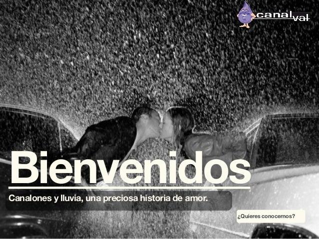 Bienvenidos Canalones y lluvia, una preciosa historia de amor.  ¿Quieres conocernos?