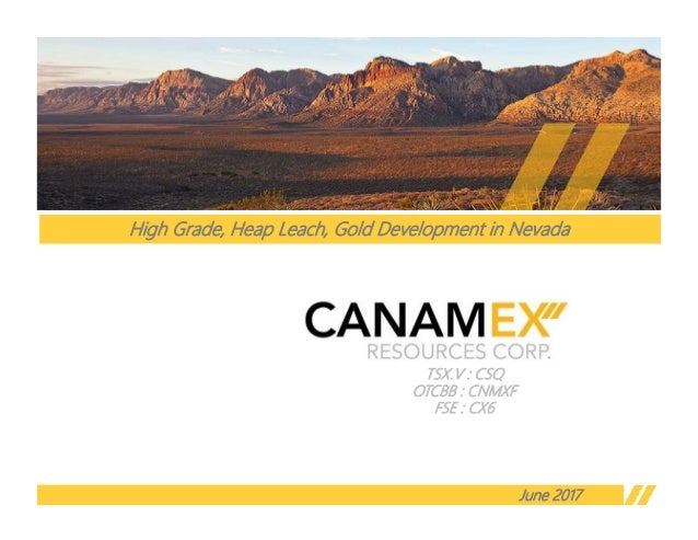 TSX.V : CSQ OTCBB : CNMXF FSE : CX6 June 2017 High Grade, Heap Leach, Gold Development in Nevada