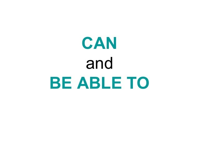 CAN and BE ABLE TO