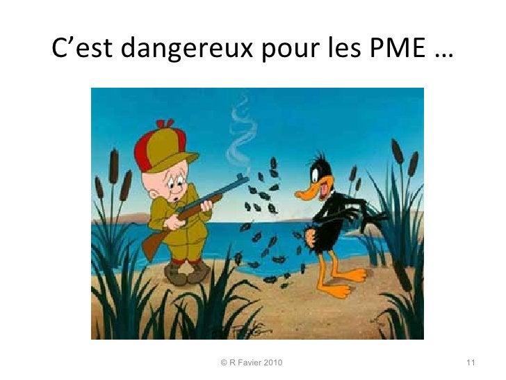 C'est dangereux pour les PME … © R Favier 2010